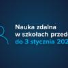Nauka zdalna do 3 stycznia 2020